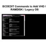 BCDEDIT Commands to Add VHD / RAMDISK / Legecy OS