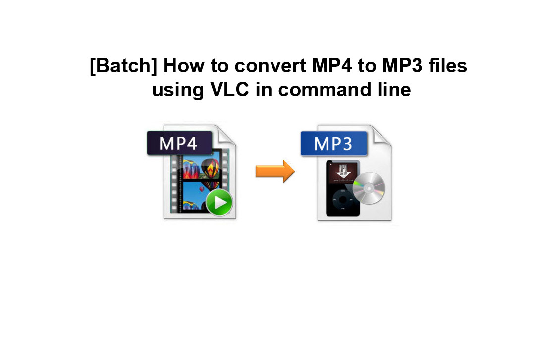 [Batch] How to convert MP4 to MP3 files using VLC in command line
