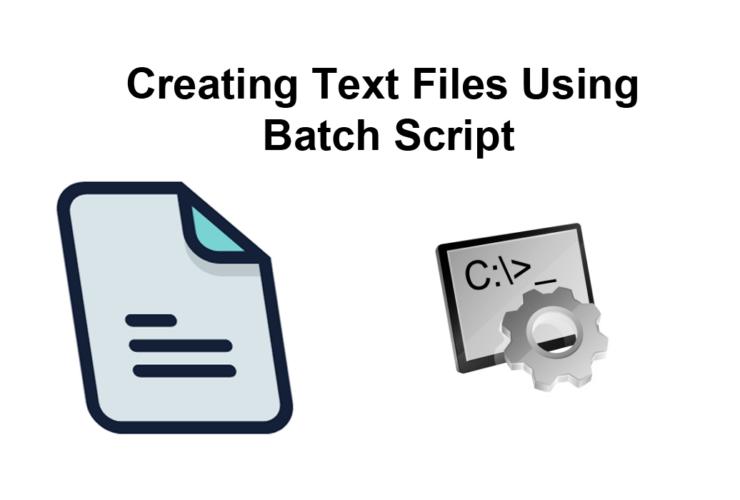 Creating Text Files Using Batch Script