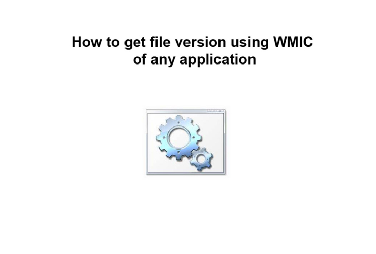 How to get file version using WMIC of any application