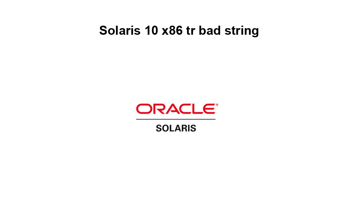 Solaris 10 x86 tr bad string